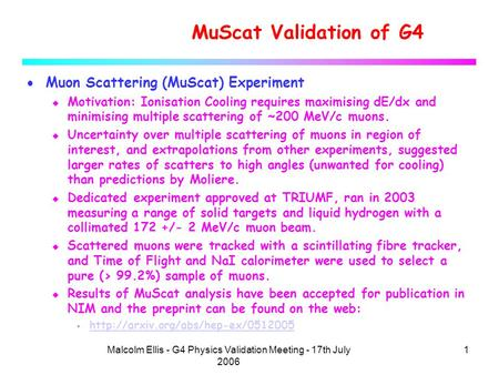 1Malcolm Ellis - G4 Physics Validation Meeting - 17th July 2006 MuScat Validation of G4  Muon Scattering (MuScat) Experiment u Motivation: Ionisation.