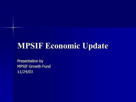 MPSIF Economic Update Presentation by MPSIF Growth Fund 11/24/03.