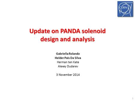 Update on PANDA solenoid design and analysis Gabriella Rolando Helder Pais Da Silva Herman ten Kate Alexey Dudarev 3 November 2014 1.