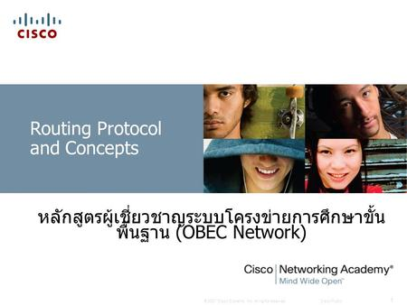 © 2007 Cisco Systems, Inc. All rights reserved.Cisco Public 1 Routing Protocol and Concepts หลักสูตรผู้เชี่ยวชาญระบบโครงข่ายการศึกษาขั้น พื้นฐาน (OBEC.