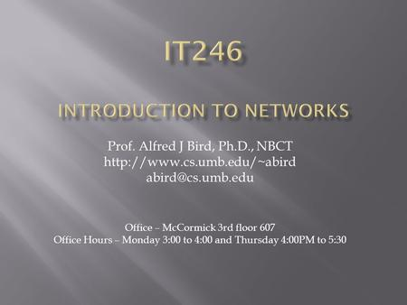 Prof. Alfred J Bird, Ph.D., NBCT  Office – McCormick 3rd floor 607 Office Hours – Monday 3:00 to 4:00 and.