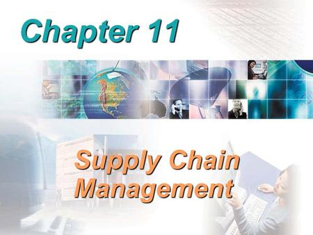 Chapter 11 Supply Chain Management. Supply Chain All activities associated with the flow and transformation of goods and services from raw materials to.