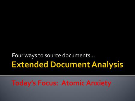 Four ways to source documents…. Atomic Anxiety New Dangers: The Hydrogen Bomb Nov. 1 1952 10.4 Megatons Fusion bomb 2500X power of Hiroshima Shift from.