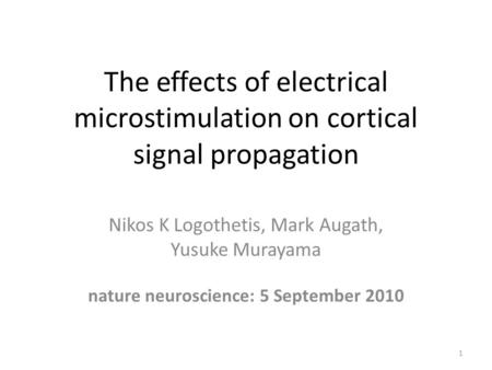 The effects of electrical microstimulation on cortical signal propagation Nikos K Logothetis, Mark Augath, Yusuke Murayama nature neuroscience: 5 September.