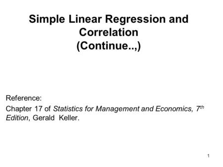 Simple Linear Regression and Correlation (Continue..,) Reference: Chapter 17 of Statistics for Management and Economics, 7 th Edition, Gerald Keller. 1.