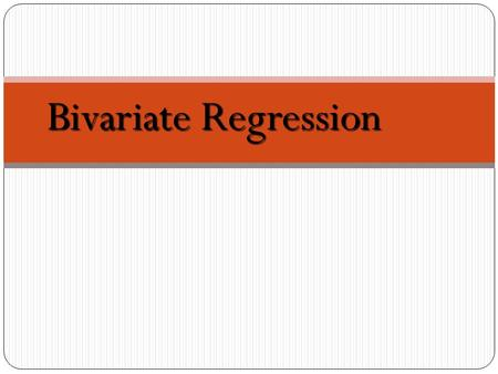 Bivariate Regression. Bivariate Regression analyzes the relationship between two variables. Bivariate Regression analyzes the relationship between two.