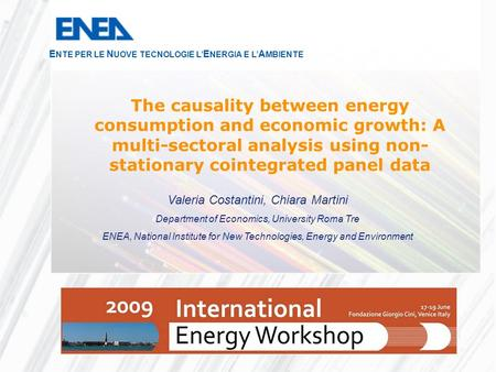 E NTE PER LE N UOVE TECNOLOGIE L' E NERGIA E L' A MBIENTE The causality between energy consumption and economic growth: A multi-sectoral analysis using.