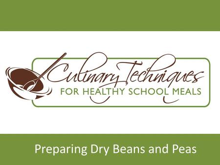 Preparing Dry Beans and Peas. Lesson Objectives Improve the quality of dry beans and peas served. Improved the variety of dry beans and peas served. Improve.