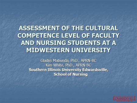 SCHOOL OF NURSING ASSESSMENT OF THE CULTURAL COMPETENCE LEVEL OF FACULTY AND NURSING STUDENTS AT A MIDWESTERN UNIVERSITY Gladys Mabunda, PhD., APRN-BC.