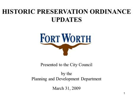 1 Presented to the City Council by the Planning and Development Department March 31, 2009 HISTORIC PRESERVATION ORDINANCE UPDATES.