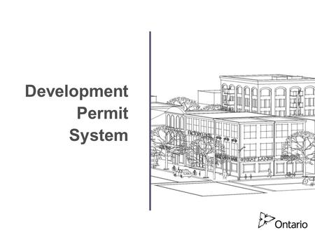 Development Permit System. Development Permit System 2 Disclaimer  The information presented is provided as background information to facilitate understanding.