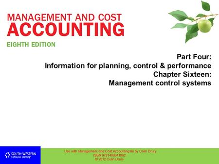 Part Four: Information for planning, control & performance Chapter Sixteen: Management control systems Use with Management and Cost Accounting 8e by Colin.