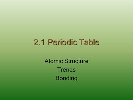 2.1 Periodic Table Atomic Structure Trends Bonding.