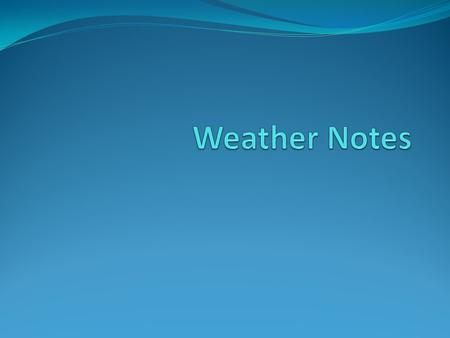 Weather: the present state of the atmosphere and the current conditions Factors that effect the weather: air pressure, wind, temperature, and humidity.