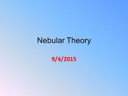 Nebular Theory 9/4/2015. © 2005 Pearson Education Inc., publishing as Addison-Wesley Nebular Theory of the Solar System 1.Large bodies in the Solar System.