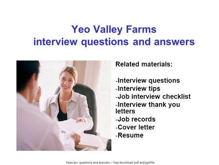 Interview questions and answers – free download/ pdf and ppt file Yeo Valley Farms interview questions and answers Related materials: - Interview questions.