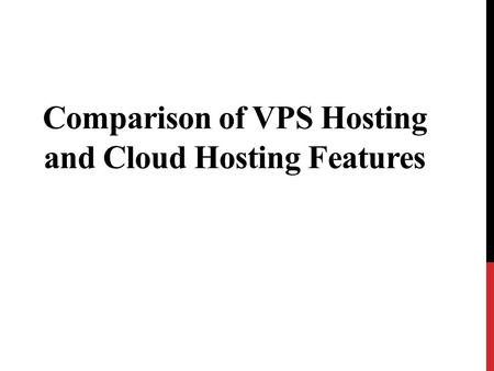 Comparison of VPS Hosting and Cloud Hosting Features.