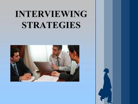 INTERVIEWING STRATEGIES. WHAT IS INTERVIEWING? An introduction A screening tool Storytelling Sales.