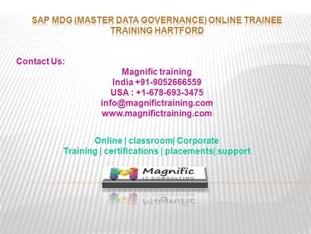 Contact Us: Magnific training India +91-9052666559 USA : +1-678-693-3475  Online | classroom| Corporate.
