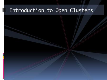 By: Mike Malatesta Introduction to Open Clusters.