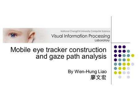 Mobile eye tracker construction and gaze path analysis By Wen-Hung Liao 廖文宏.