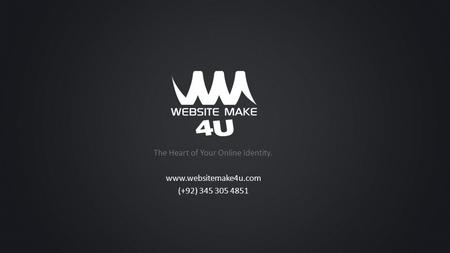 The Heart of Your Online Identity. www.websitemake4u.com (+92) 345 305 4851.