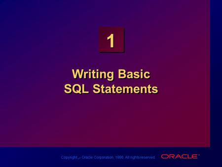 Copyright س Oracle Corporation, 1998. All rights reserved. 1 Writing Basic SQL Statements.