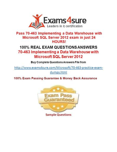 Pass 70-463 Implementing a Data Warehouse with Microsoft SQL Server 2012 exam in just 24 HOURS! 100% REAL EXAM QUESTIONS ANSWERS 70-463 Implementing a.
