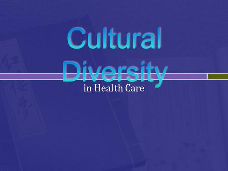 In Health Care.  Culture  Ethnicity  Race  Cultural Diversity  Cultural Blindness  Illness  Folk Remedies  Holistic Care.