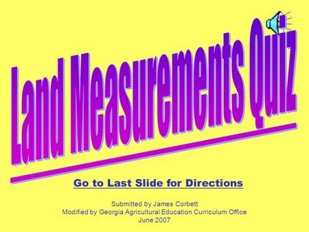 Go to Last Slide for Directions Submitted by James Corbett Modified by Georgia Agricultural Education Curriculum Office June 2007.