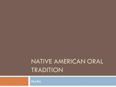 NATIVE AMERICAN ORAL TRADITION Myths. Before You Read  An old imaginative pattern that has appeared in literature throughout the ages  Most myths contain.