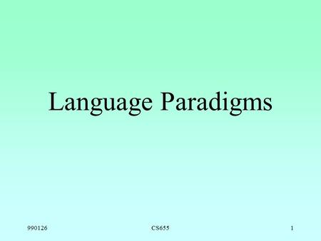 990126CS6551 Language Paradigms. 990126CS6552 Paradigms Procedural (FORTRAN, ALGOL60, ALGOL68, Pascal, C) Object-based (CLU, Alphard, Euclid, Ada83) Object-oriented.
