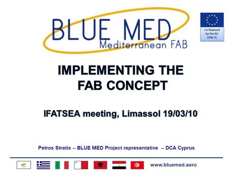 Www.bluemed.aero Petros Stratis – BLUE MED Project representative – DCA Cyprus Co-financed by the EU (TEN-T)