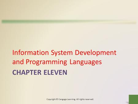 CHAPTER ELEVEN Information System Development and Programming Languages Copyright © Cengage Learning. All rights reserved.