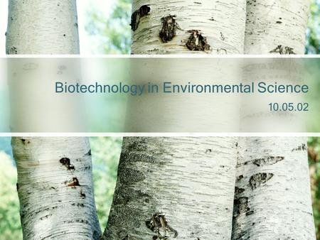 10.05.02 Biotechnology in Environmental Science. Environmental Biotech Major part is in detecting and monitoring pollution to determine how much is present.