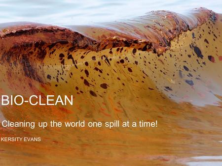 Cleaning up the world one spill at a time!