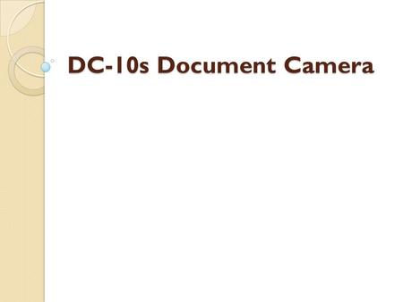DC-10s Document Camera. What's in the Box DC-10s Document Camera Power cord External AC power adapter RGB video cable.