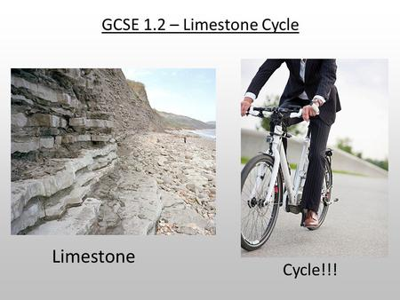 GCSE 1.2 – Limestone Cycle Limestone Cycle!!!.  Limestone is mostly made of calcium carbonate  CaCO 3 can decompose under heat to form calcium oxide.