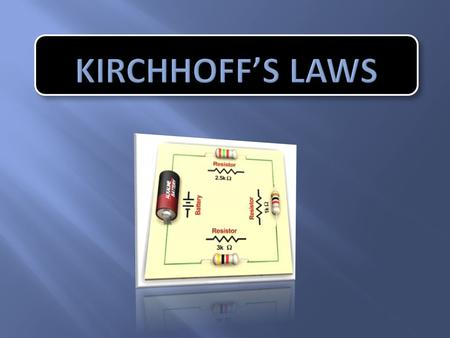 Kirchhoff's Current Law For a series circuit: In a series circuit there is only one path so the current must be… Kirchhoff's Current Law For a series.