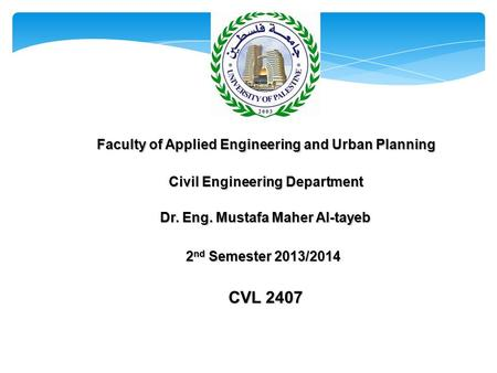 CVL 2407 Faculty of Applied Engineering and Urban Planning Civil Engineering Department 2 nd Semester 2013/2014 Dr. Eng. Mustafa Maher Al-tayeb.