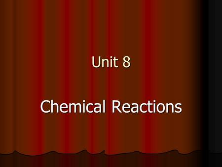 Unit 8 Chemical Reactions. What is a Chemical Reaction? When a substance is changed into another substance by chemical means When a substance is changed.