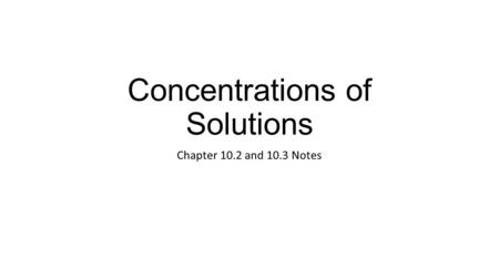 Concentrations of Solutions Chapter 10.2 and 10.3 Notes.