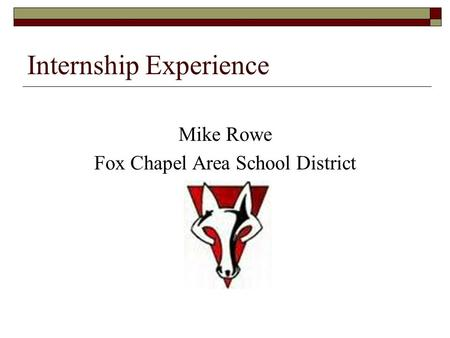 Internship Experience Mike Rowe Fox Chapel Area School District.