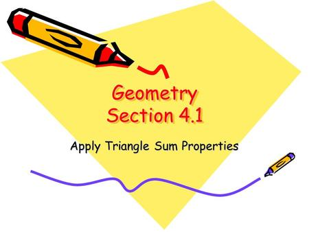 Geometry Section 4.1 Apply Triangle Sum Properties.