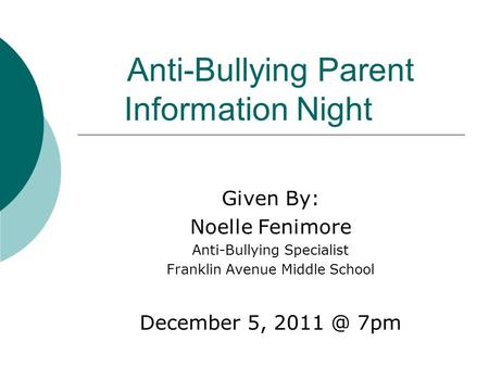 Anti-Bullying Parent Information Night Given By: Noelle Fenimore Anti-Bullying Specialist Franklin Avenue Middle School December 5, 7pm.