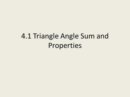 4.1 Triangle Angle Sum and Properties. How many degrees in a triangle? The sum of the angles in any triangle is exactly 180 degrees.