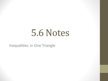 5.6 Notes Inequalities in One Triangle. Comparison Property of Inequality.