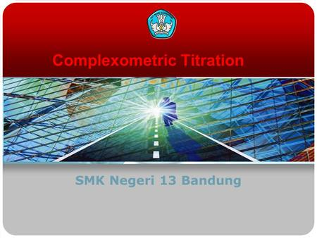 Complexometric Titration SMK Negeri 13 Bandung. Complexometric Titration  Reaction result is complex substance  Common standard solution : EDTA (Ethylene.