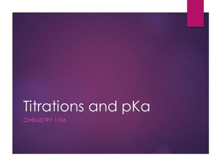 Titrations and pKa CHEMISTRY 1106. Titrations and Pka predictions  Titrations  Method of quantitative/chemical analysis which can be used to determine.