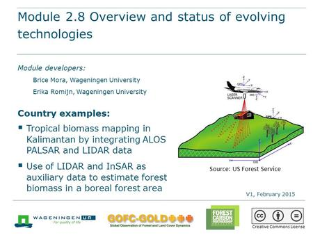 Module 2.8 Overview and status of evolving technologies REDD+ training materials by GOFC-GOLD, Wageningen University, World Bank FCPF 1 Module 2.8 Overview.